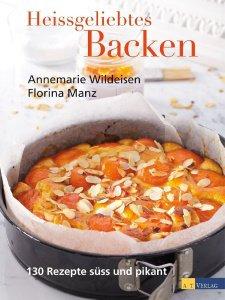 Heissgeliebtes Backen / Annemarie Wildeisen, Florina Manz